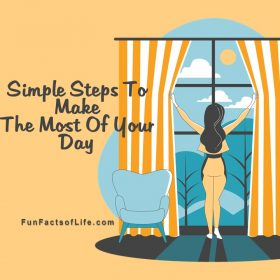 Simple Steps To Make The Most Of Your Day